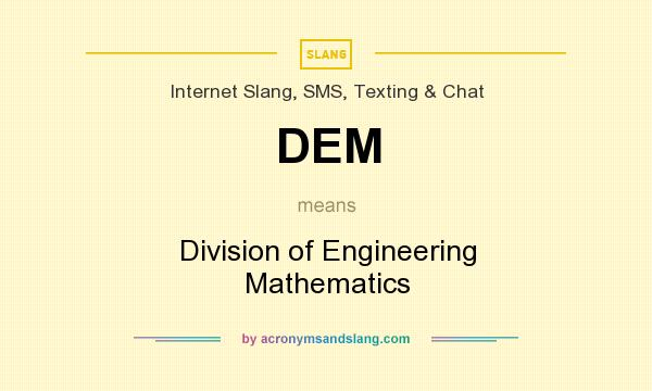 What does DEM mean? It stands for Division of Engineering Mathematics