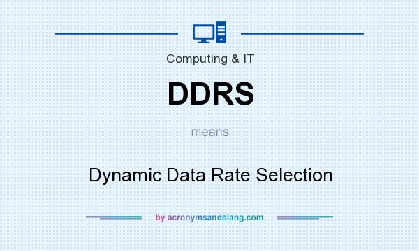 What does DDRS mean? It stands for Dynamic Data Rate Selection