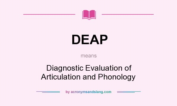 What does DEAP mean? It stands for Diagnostic Evaluation of Articulation and Phonology