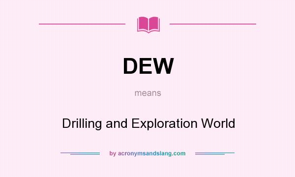 What does DEW mean? It stands for Drilling and Exploration World