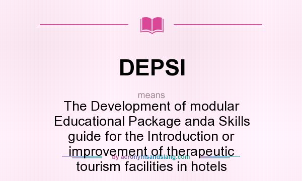 What does DEPSI mean? It stands for The Development of modular Educational Package anda Skills guide for the Introduction or improvement of therapeutic tourism facilities in hotels