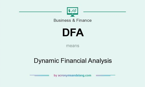 What does DFA mean? It stands for Dynamic Financial Analysis