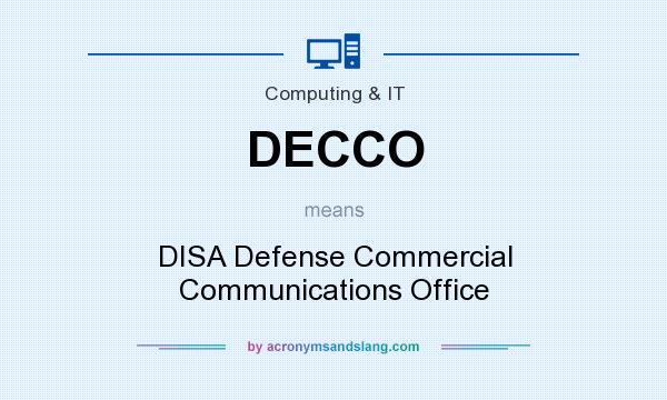 What does DECCO mean? It stands for DISA Defense Commercial Communications Office