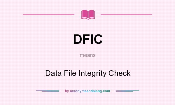 What does DFIC mean? It stands for Data File Integrity Check