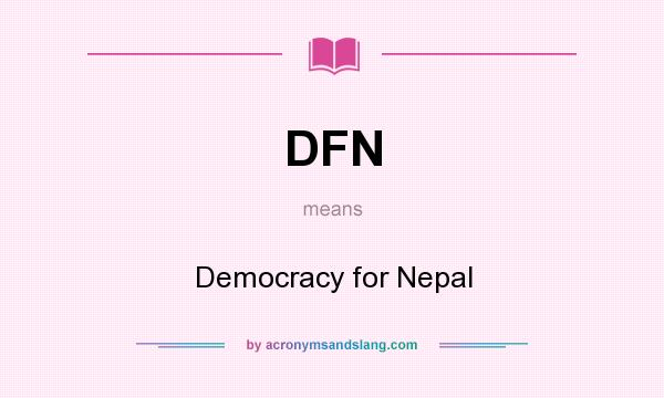 What does DFN mean? It stands for Democracy for Nepal