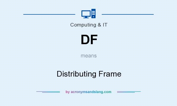 What does DF mean? It stands for Distributing Frame