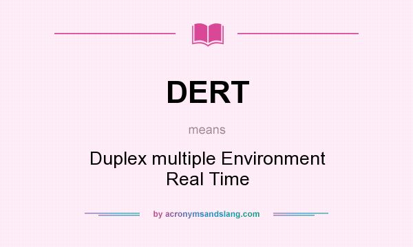 What does DERT mean? It stands for Duplex multiple Environment Real Time