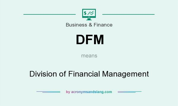 What does DFM mean? It stands for Division of Financial Management
