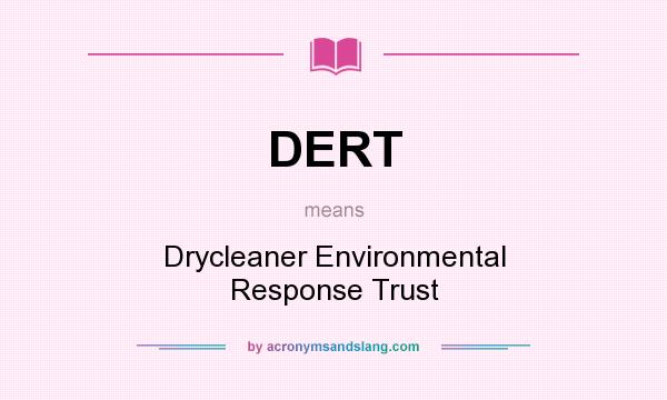 What does DERT mean? It stands for Drycleaner Environmental Response Trust