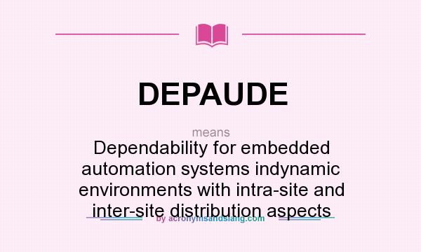 What does DEPAUDE mean? It stands for Dependability for embedded automation systems indynamic environments with intra-site and inter-site distribution aspects
