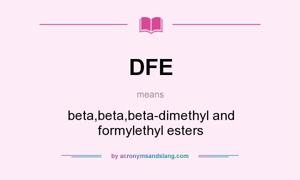 What does DFE mean? It stands for beta,beta,beta-dimethyl and formylethyl esters