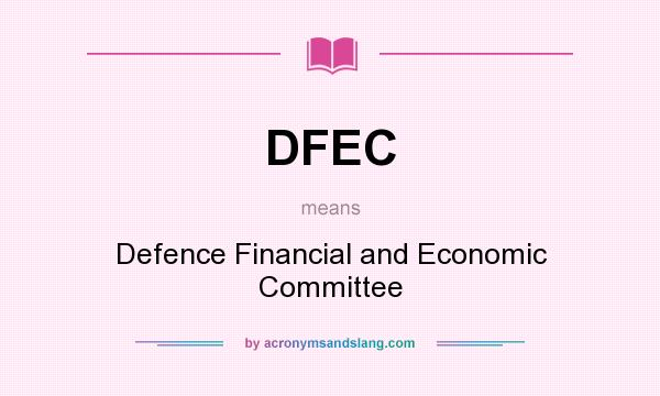 What does DFEC mean? It stands for Defence Financial and Economic Committee