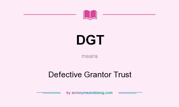 What does DGT mean? It stands for Defective Grantor Trust