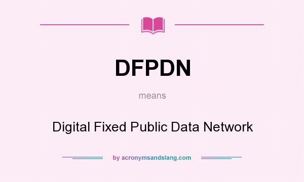 What does DFPDN mean? It stands for Digital Fixed Public Data Network