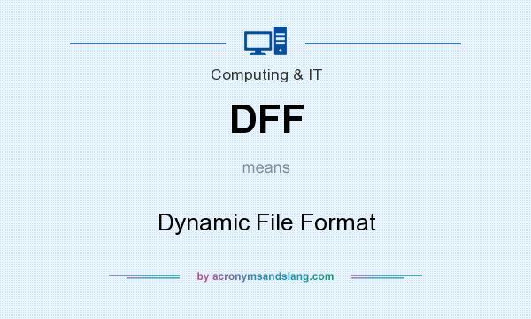 What does DFF mean? It stands for Dynamic File Format