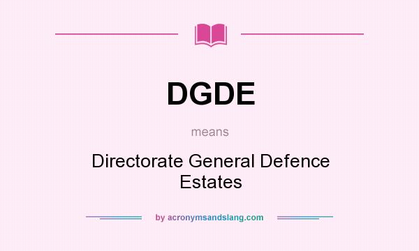 What does DGDE mean? It stands for Directorate General Defence Estates