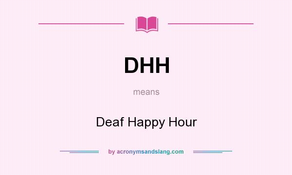 What does DHH mean? It stands for Deaf Happy Hour