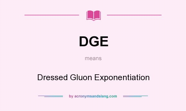 What does DGE mean? It stands for Dressed Gluon Exponentiation