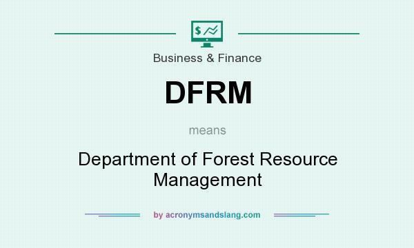 What does DFRM mean? It stands for Department of Forest Resource Management