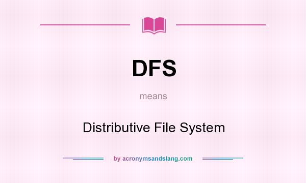 What does DFS mean? It stands for Distributive File System