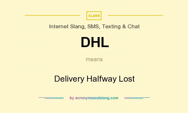 What does DHL mean? It stands for Delivery Halfway Lost