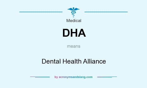 What does DHA mean? It stands for Dental Health Alliance