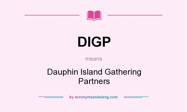 What does DIGP mean? It stands for Dauphin Island Gathering Partners