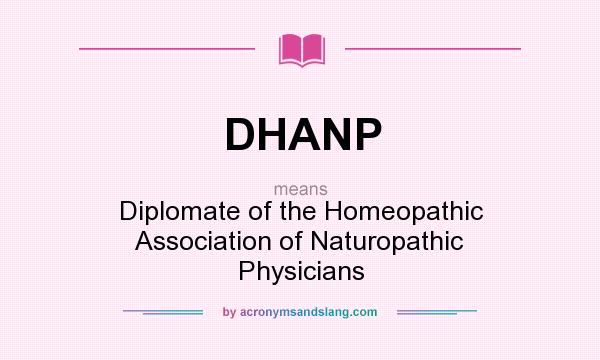 What does DHANP mean? It stands for Diplomate of the Homeopathic Association of Naturopathic Physicians