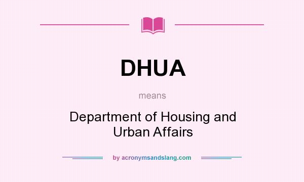What does DHUA mean? It stands for Department of Housing and Urban Affairs