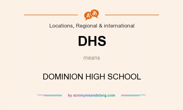 What does DHS mean? It stands for DOMINION HIGH SCHOOL