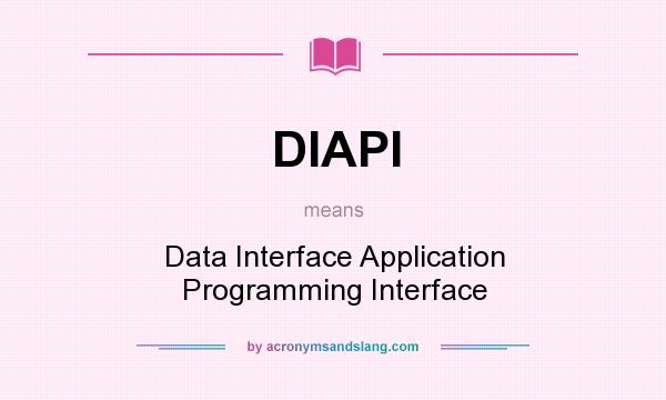 What does DIAPI mean? It stands for Data Interface Application Programming Interface