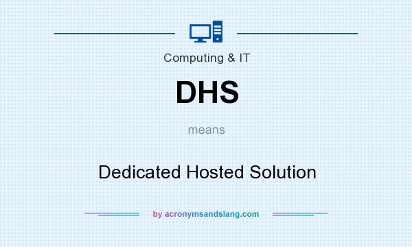 What does DHS mean? It stands for Dedicated Hosted Solution