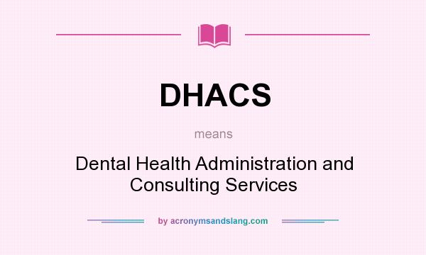 What does DHACS mean? It stands for Dental Health Administration and Consulting Services