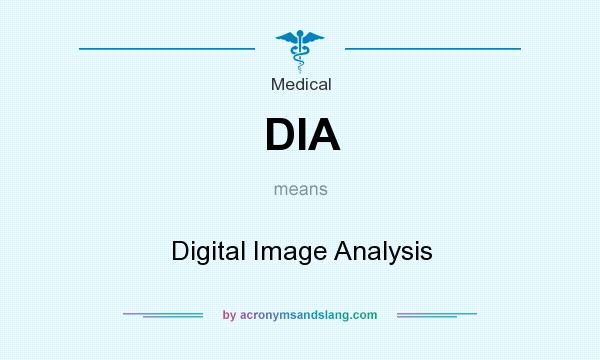 What does DIA mean? It stands for Digital Image Analysis