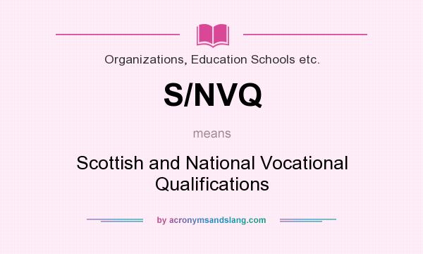 What does S/NVQ mean? It stands for Scottish and National Vocational Qualifications
