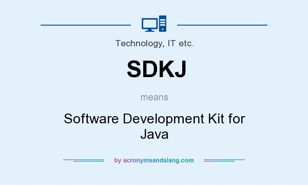 What does SDKJ mean? It stands for Software Development Kit for Java