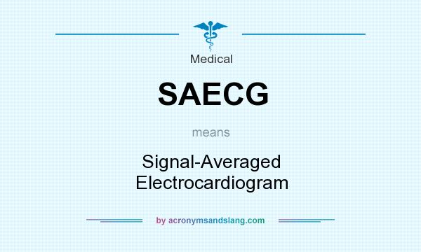 What does SAECG mean? It stands for Signal-Averaged Electrocardiogram