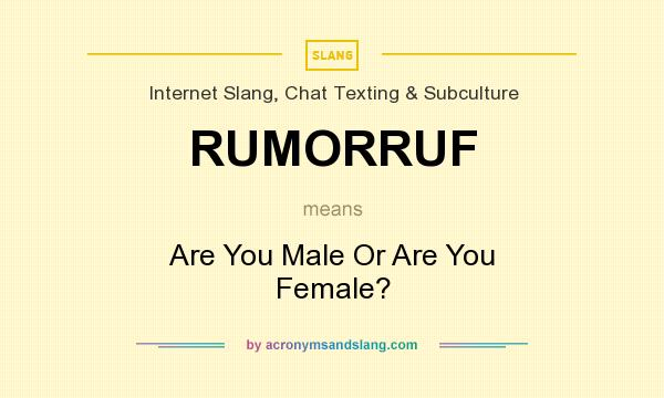 What does RUMORRUF mean? It stands for Are You Male Or Are You Female?