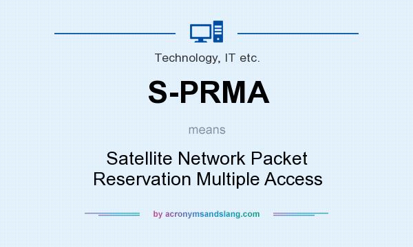 What does S-PRMA mean? It stands for Satellite Network Packet Reservation Multiple Access