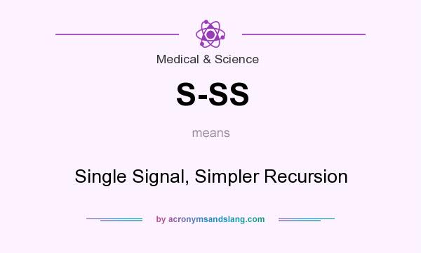 What does S-SS mean? It stands for Single Signal, Simpler Recursion