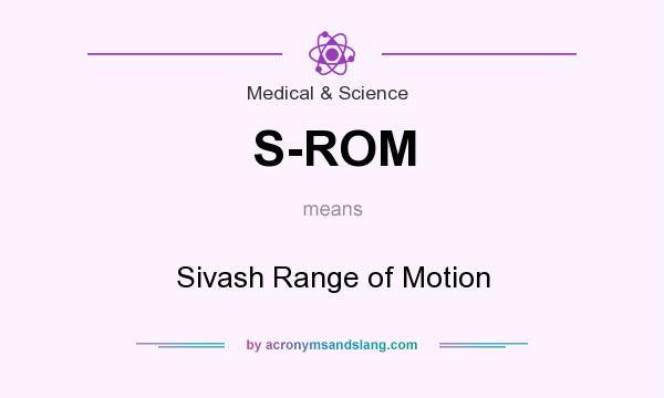 What does S-ROM mean? It stands for Sivash Range of Motion