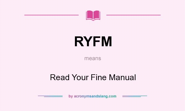 What does RYFM mean? It stands for Read Your Fine Manual