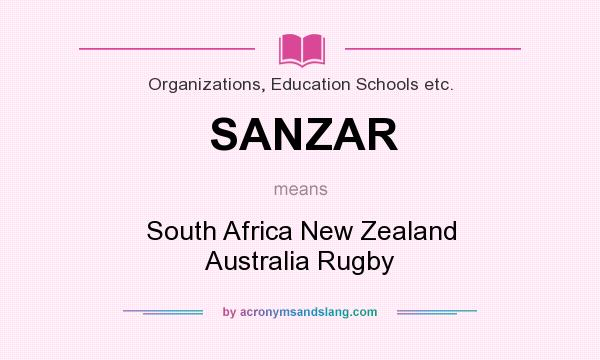 What does SANZAR mean? It stands for South Africa New Zealand Australia Rugby