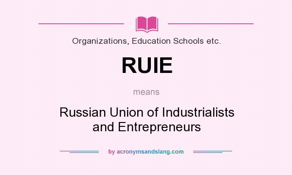 What does RUIE mean? It stands for Russian Union of Industrialists and Entrepreneurs