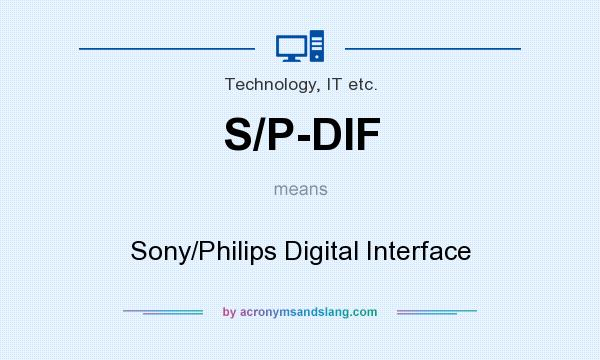 What does S/P-DIF mean? It stands for Sony/Philips Digital Interface