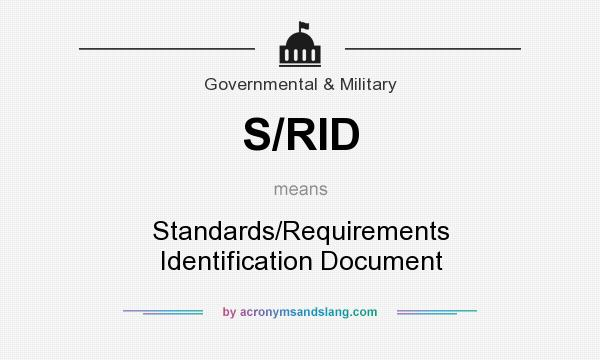 What does S/RID mean? It stands for Standards/Requirements Identification Document