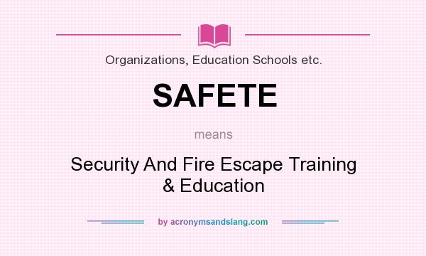 What does SAFETE mean? It stands for Security And Fire Escape Training & Education