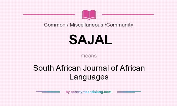 What does SAJAL mean? It stands for South African Journal of African Languages