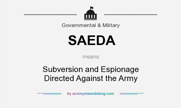 What does SAEDA mean? It stands for Subversion and Espionage Directed Against the Army