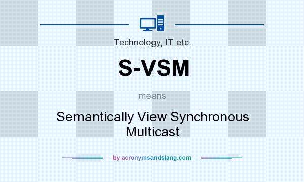 What does S-VSM mean? It stands for Semantically View Synchronous Multicast